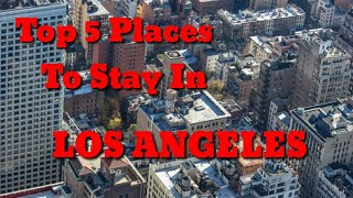 Top 5 Places To Stay In Los Angeles