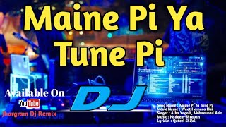 Maine Pi Ya Tune Pi | JBL Hard Mix | Jhargram Dj Remix ||