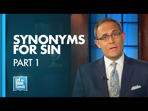 LET THE BIBLE SPEAK - Synonyms For Sin Part 1
