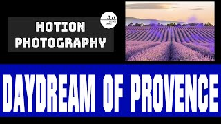 Motion Photography Art | Daydream of Provence