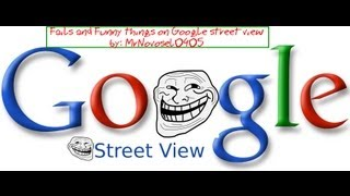 Google Street Fails and Funny things - Compilation 2013 (part 1) HD 1080p Free HD Video
