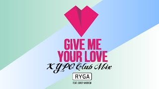 Ryga Feat. Corey Andrew - Give Me Your Love (XYPO Club Mix) (Official Audio)
