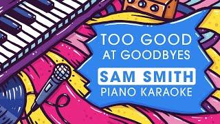 Sam Smith - Too Good At Goodbyes - Piano Karaoke