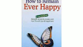 How to remain ever happy part 1