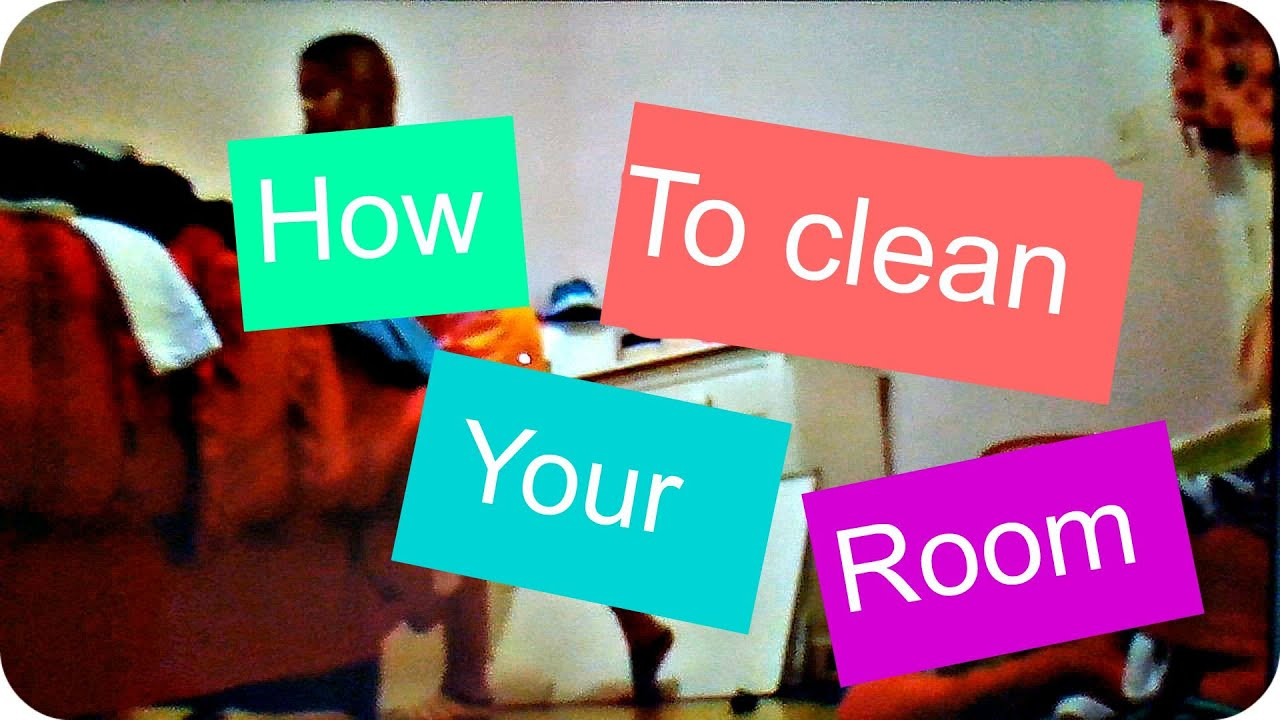 how to clean your room in five easy steps youtube