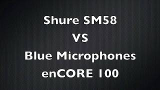 Blue Microphones enCORE 100 & Shure SM58 Comparison Review
