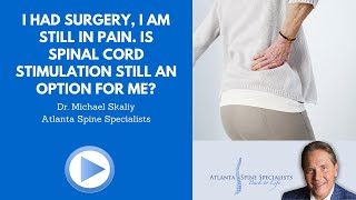 I had surgery and I am still in pain. Is Spinal Cord Stimulation an option for me?