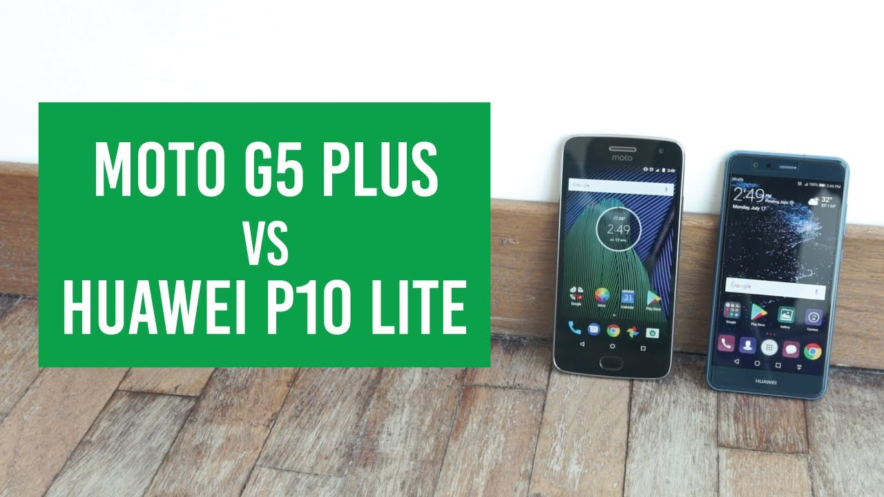 Huawei P10 Lite Vs Moto G5 Plus Most Competitive Mid Range Smartphones
