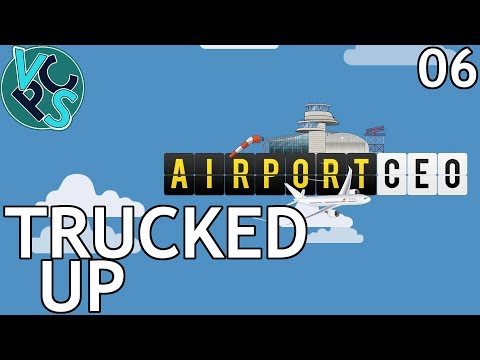 Trucked Up : Airport CEO EP06 - Airport Management Tycoon Gameplay