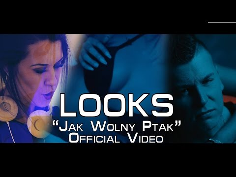 LOOKS - Jak wolny ptak (2017 Official Video)