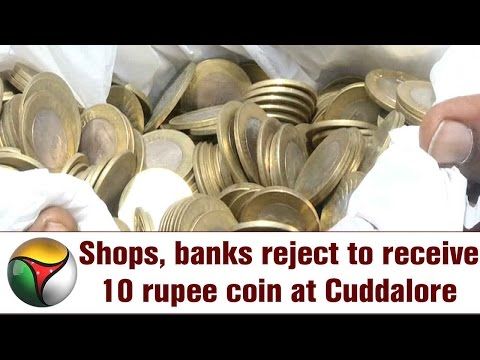 Shops, banks reject to receive 10 rupee coin at Cuddalore