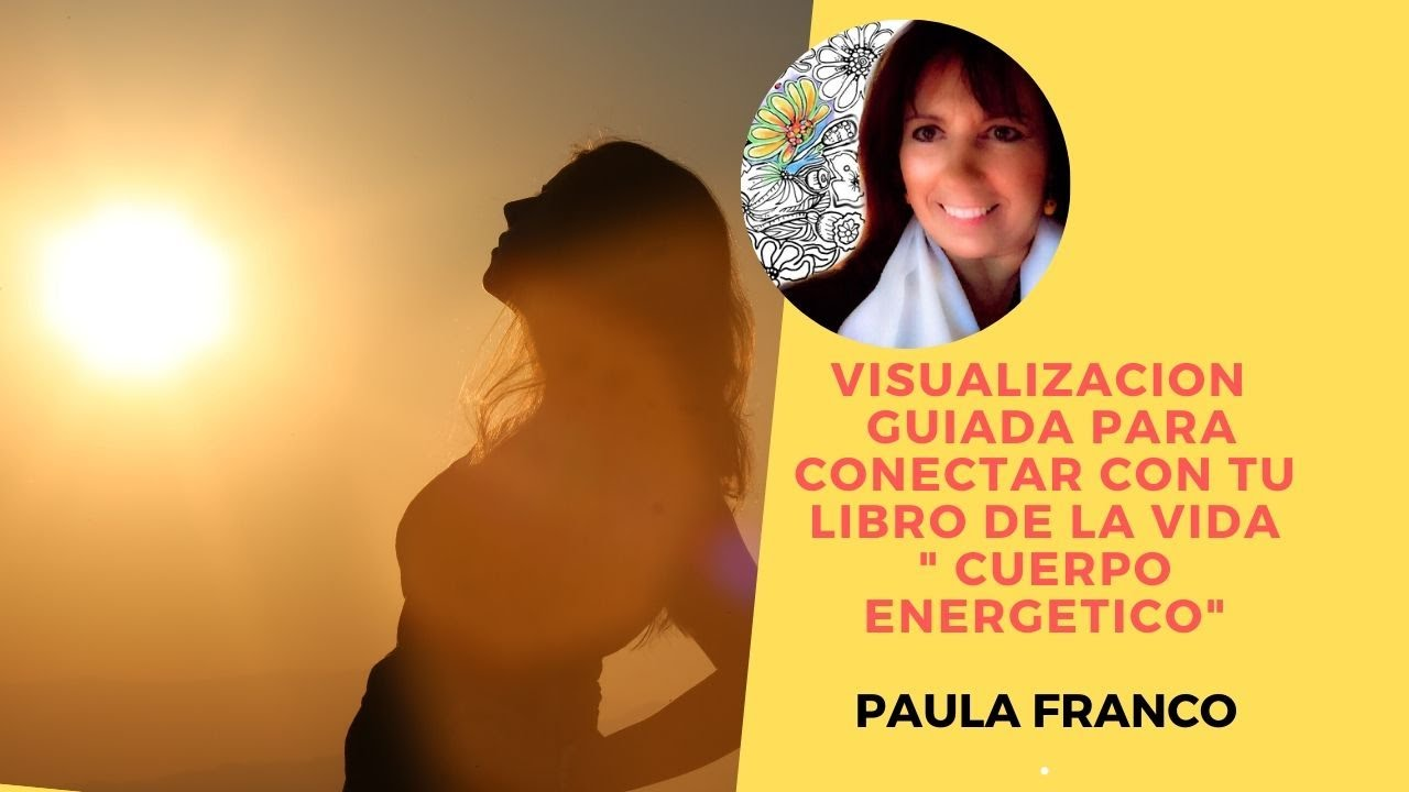 """Visualización para conectar con tu """" Cuerpo"""","""" energía y emociones, para tu libro de la vida."""