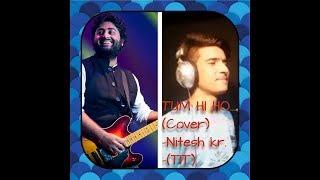 Tum Hi Ho |Arijit Singh|Cover Song By Nitesh Kr...