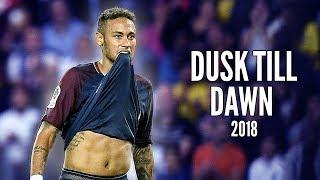 Neymar Jr. ● Dusk Till Dawn ● Latest Skills and Goals ● 2017/18  HD
