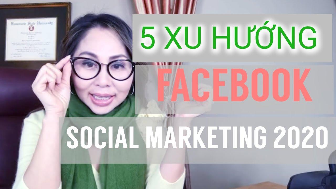 5 XU HƯỚNG CỦA FACEBOOK & SOCIAL MARKETING NĂM 2020