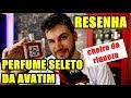 SELETO DA AVATIM - Resenha desse Perfume Nacional