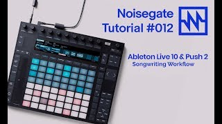 Ableton: Songwriting Workflow with Ableton Live & Push 2: