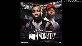 TPlay Ft. Olamide – When Money Dey