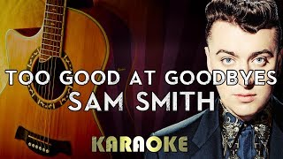 Sam Smith - Too Good at Goodbyes | HIGHER Key Acoustic Guitar Karaoke Instrumental Lyrics Cover