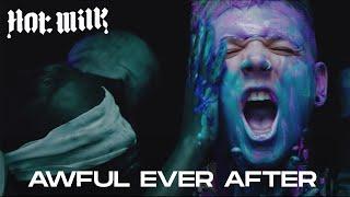 Смотреть клип Hot Milk - Awful Ever After