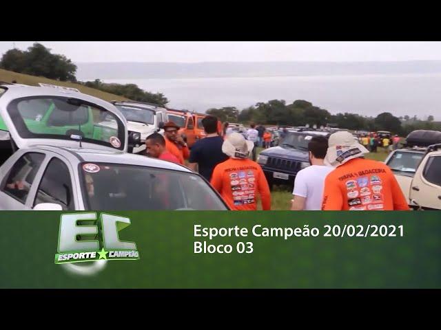 Esporte Campeão 20/02/2021 - Bloco 03