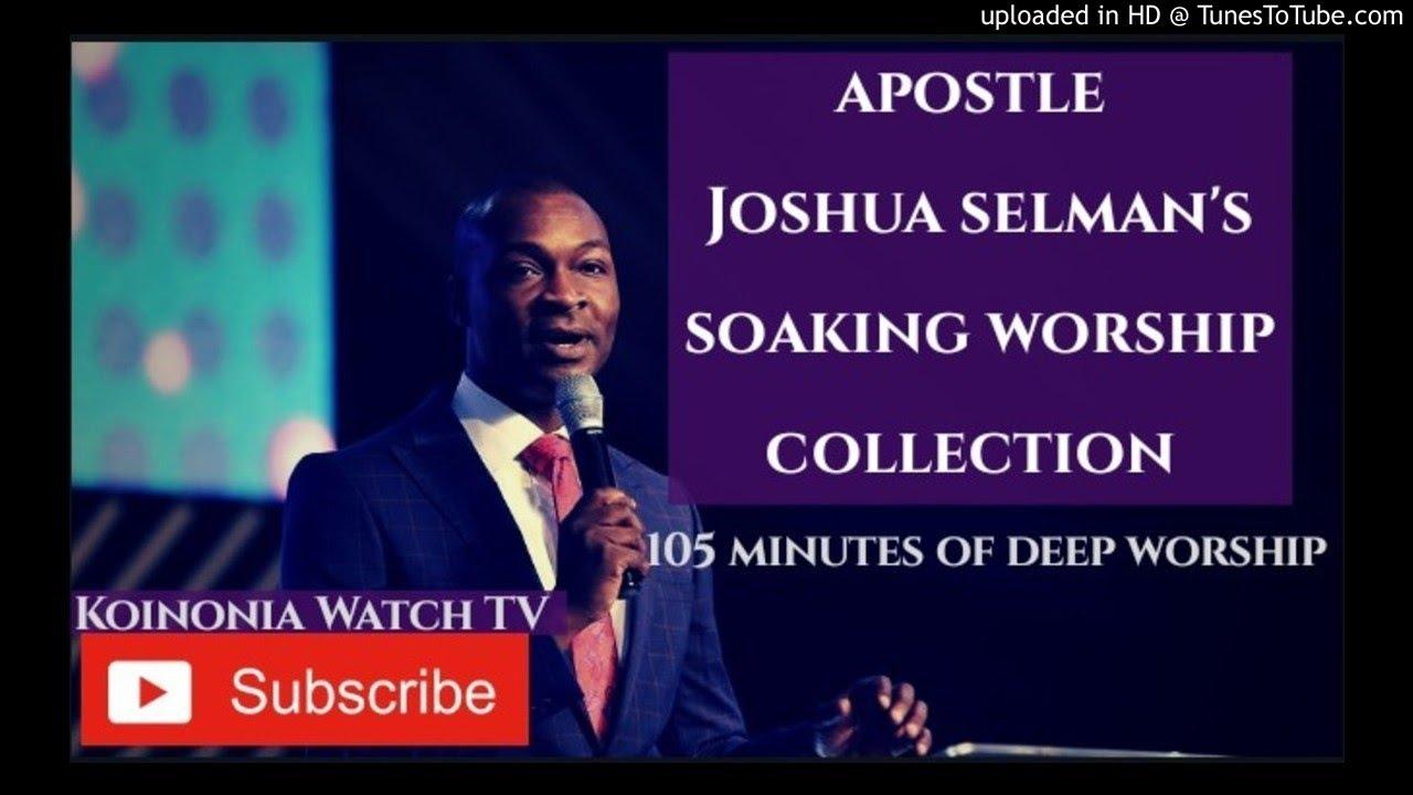 Download (105 MINUTES OF SOAKING WORSHIP) Apostle Joshua Selman Worship collection