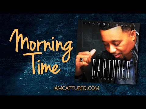 Morning Time [Lyrics] George Davis [Captured By Your Love - Album]