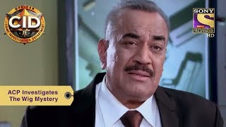 Your Favorite Character | ACP Investigates The Wig Mystery | CID | Full Episode