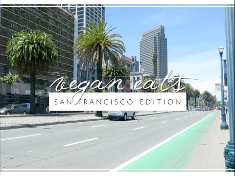 VEGAN EATS - SAN FRANCISCO EDITION | CharyJay