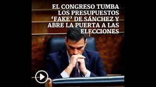 El Congreso tumba los Presupuestos del Okupa Sánchez y abre la puerta a las elecciones