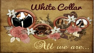 White Collar Tribute || All we are