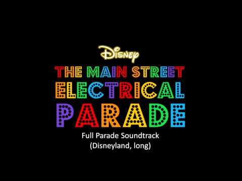 The Main Street Electrical Parade - Full Parade Soundtrack (Disneyland, long)