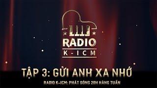 RADIO K-ICM | GỬI ANH XA NHỚ - BÍCH PHƯƠNG - TẬP 3