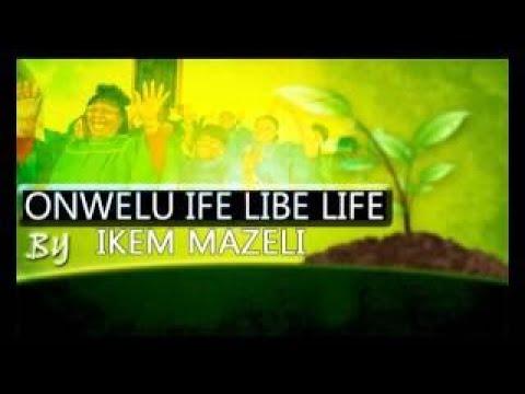Ikem Mazeli Onwelu Ife Libe Ife Latest 2017 Nigerian Music