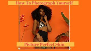 How To Photograph Yourself l Makeup For Picture Perfect Skin