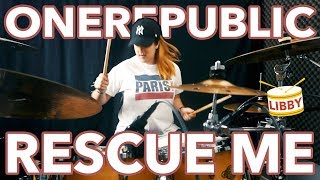 OneRepublic - Rescue Me | Libby Scott Drum Cover