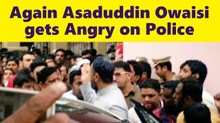 BREAKING NEWS Again Asaduddin Owaisi gets Angry on Police