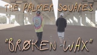 The Palmer Squares - Broken Wax