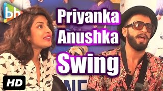 """Anushka Sharma And Priyanka Chopra Are Dirty Dancing On Girls Like To Swing"": Ranveer Singh"