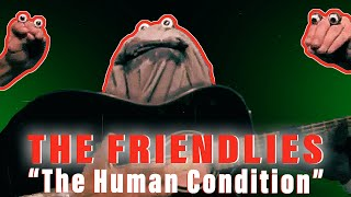 The FRIENDLIES- The Human Condition **Official Video** (4 of Until Interscope Records calls)