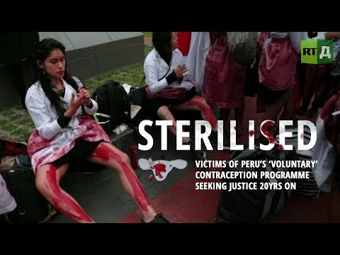 Sterilised. Victims of Peru's 'voluntary' contraception programme seeking justice 20yrs on
