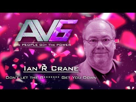 AV6 - Ian R Crane - Don't let the B******* Get You Down