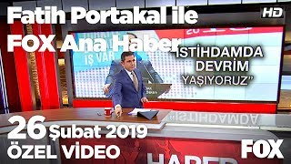 Albayrak'tan 2 buçuk milyon kişiye iş vaadi! 26 Şubat 2019 Fatih Portakal ile FOX Ana Haber