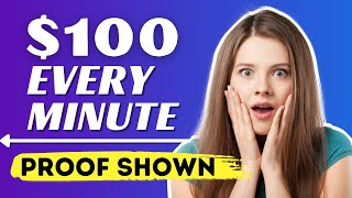 Earn $100 Every Minute For FREE *WITH PAYMENT PROOF SHOWN* (Make Money Online 2021)