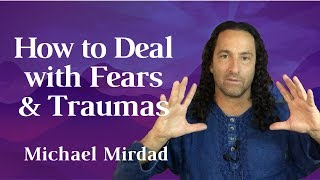 How to Deal with Fears and Traumas