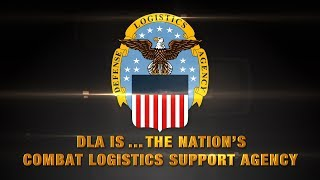 DLA is...The Nation's Combat Logistics Support Agency