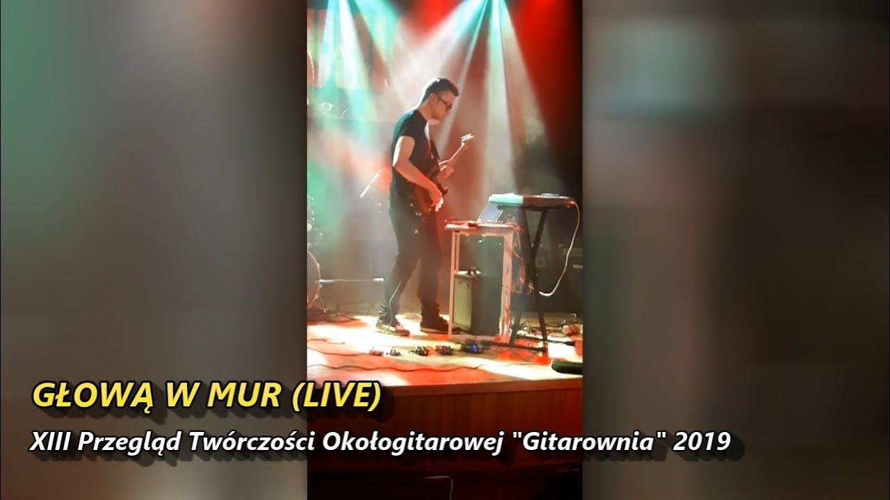 """Głową w Mur LIVE - XIII Przegląd Twórczości Okołogitarowej """"Gitarownia"""" 2019"""