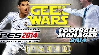Geek Wars - 10 - Pro Evolution Soccer 2014 vs Football Manager 2014