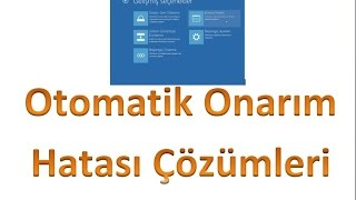 Otomatik Onarma Hatası Windows 8, 8.1 ve 10 (Önyükleme Onarma - Başlangıç Onarım) Automatic Repair