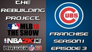 The Rebuilding Project: S1E3 MLB 13 The Show Chicago Cubs Franchise